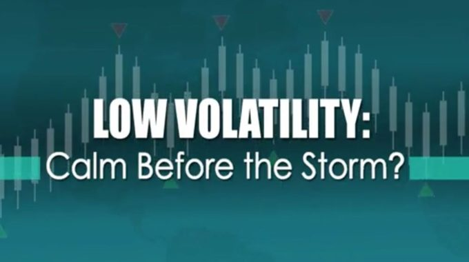 Low Volatility–Calm Before The Storm